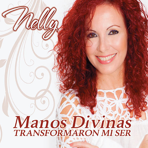 Manos Divinas / Transformaron Mi Ser by Nelly