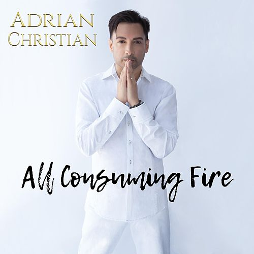 All Consuming Fire by Adrian Christian