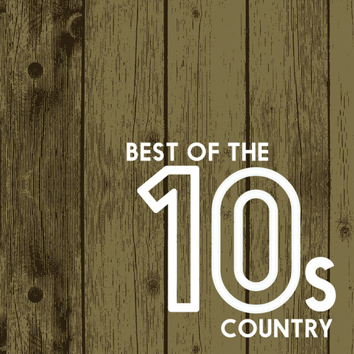 Best Of The 10s: Country by Various Artists