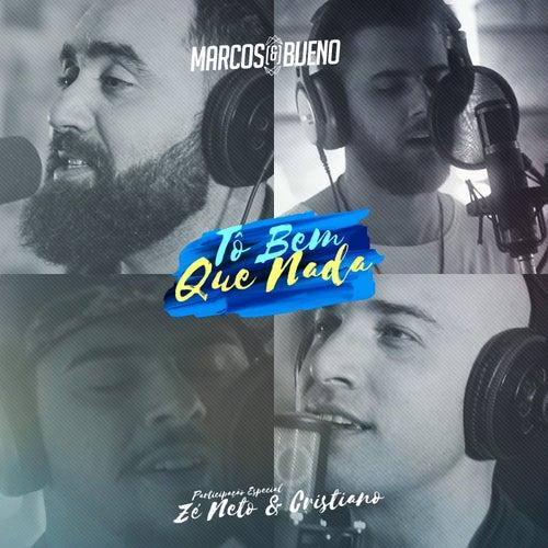 Tô Bem Que Nada (feat.  Zé Neto e Cristiano) de Marcos e Bueno
