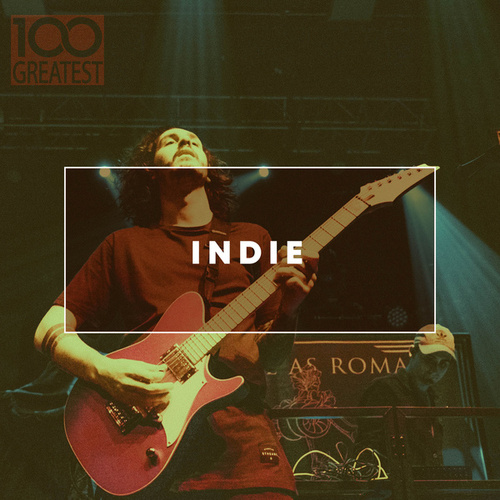100 Greatest Indie: The Best Guitar Pop Rock by Various Artists