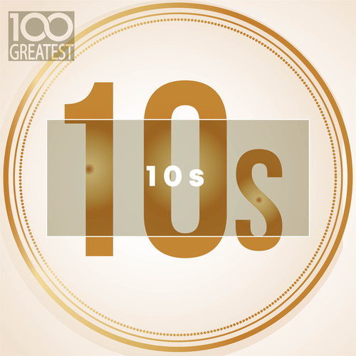 100 Greatest 10s: The Best Songs of Last Decade van Various Artists