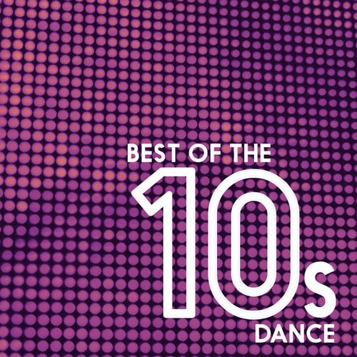 Best Of The 10's: Dance di Various Artists