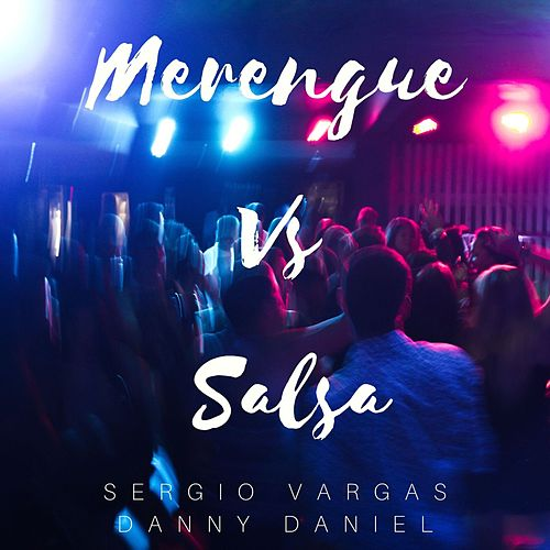 Merengue Vs. Salsa de Sergio Vargas