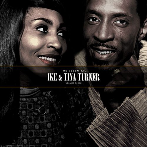 The Essential Ike & Tina Turner Vol. 3 by Ike and Tina Turner