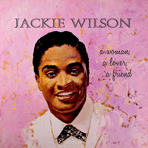 A Woman A Love A Friend van Jackie Wilson