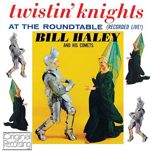Twistin' Knights At The Roundtable by Bill Haley & the Comets