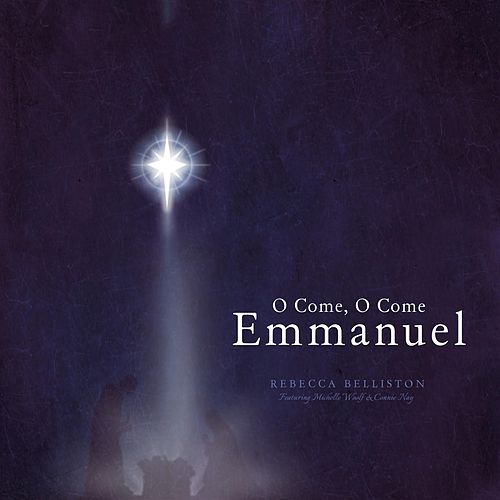 O Come, O Come, Emmanuel by Rebecca Belliston