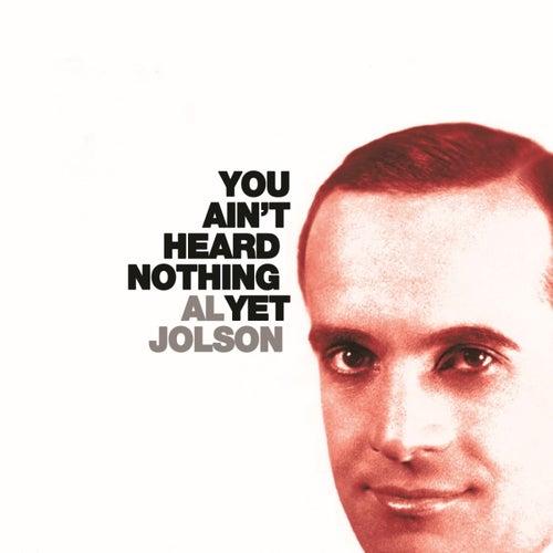 You Ain't Heard Nothin' Yet! by Al Jolson