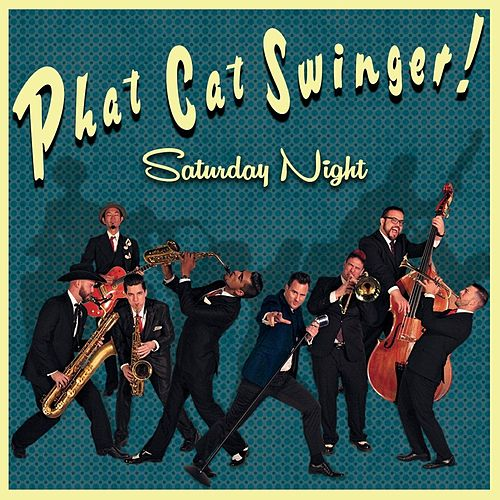 Saturday Night! by Phat Cat Swinger