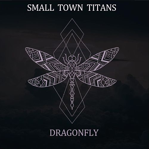 Dragonfly by Small Town Titans