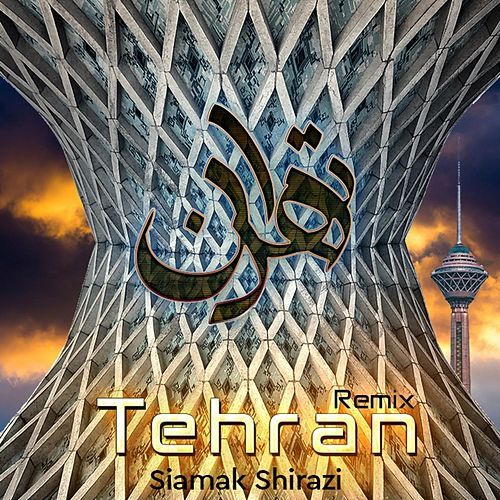 Tehran (Remix) by Siamak Shirazi