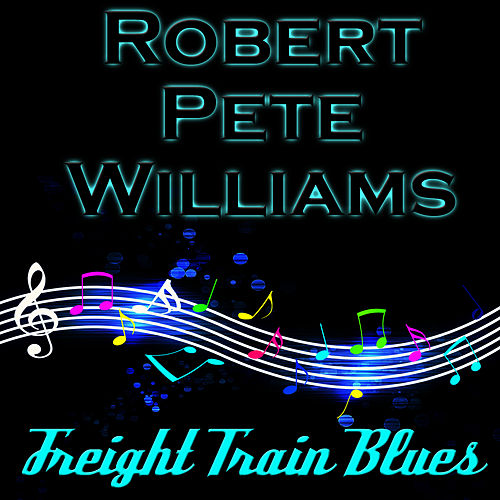 Freight Train Blues by Robert Pete Williams