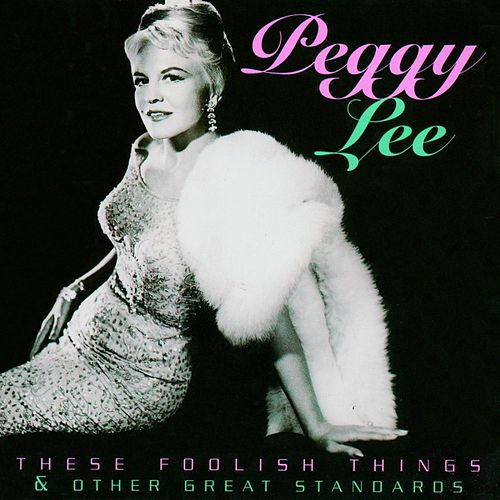These Foolish Things & Other Great Standards by Peggy Lee