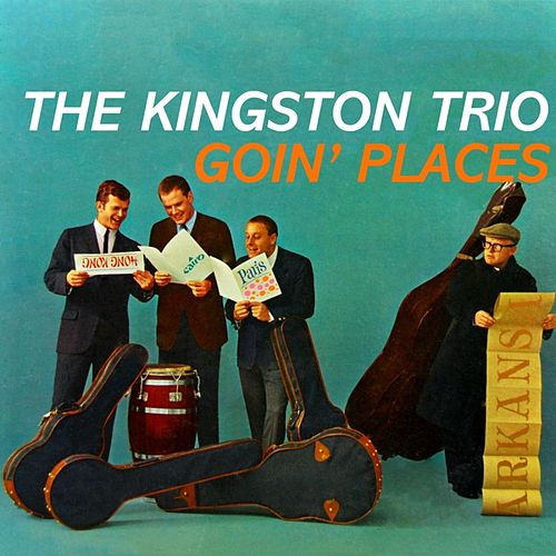 Goin' Places by The Kingston Trio