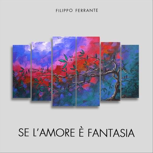 Se l'amore è fantasia by Filippo Ferrante