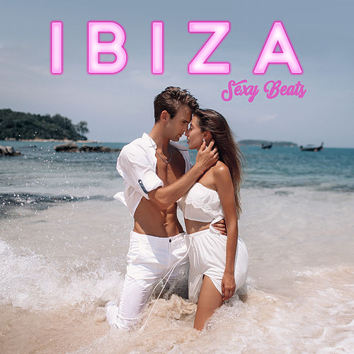 Ibiza Sexy Beats - The Hottest Music for Adults from Baleareic Islands by Ibiza Dance Party
