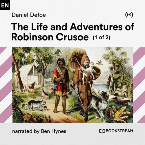 The Life and Adventures of Robinson Crusoe (1 of 2) von Bookstream Audiobooks