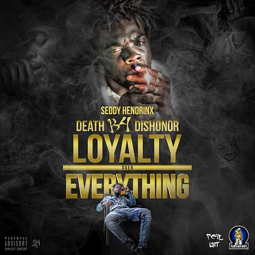 Death B4 Dishoner Loyalty over Everything by Seddy Hendrinx