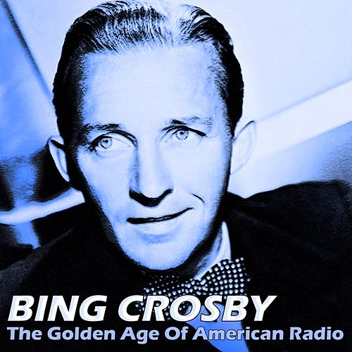 The Golden Age of American Radio von Bing Crosby