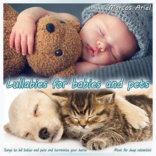 Lullabies for Babies and Pets by Marcos Ariel