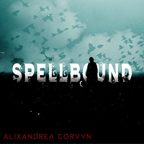 Spellbound by Alixandrea Corvyn
