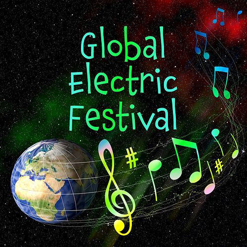 Global Electric Festival: Dance Music, EDM and Electro Pop by Various Artists