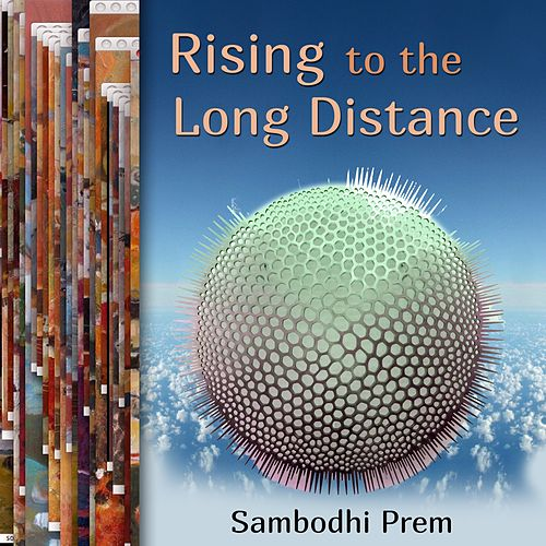 Rising to the Long Distance by Sambodhi Prem