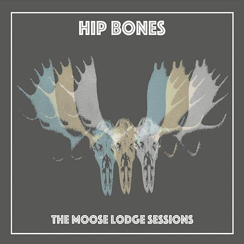 The Moose Lodge Sessions by Hip Bones