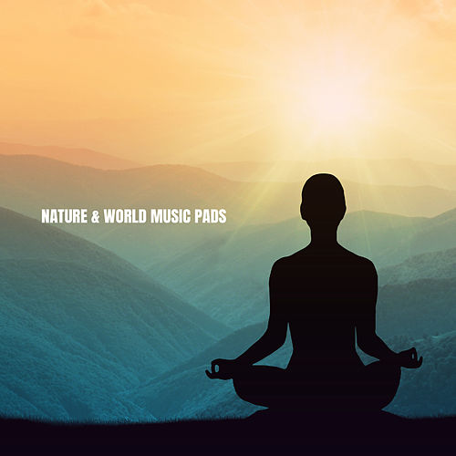 Nature & World Music Pads von Relaxation And Meditation