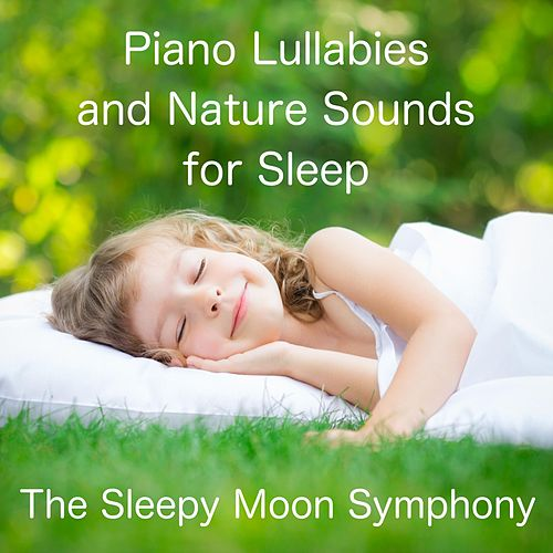 Piano Lullabies and Nature Sounds for Sleep by The Sleepy Moon Symphony