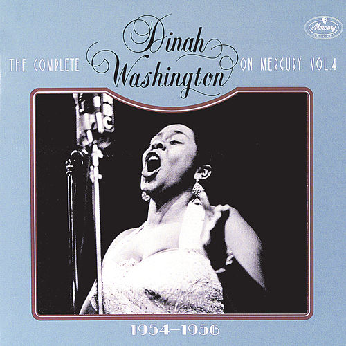 The Complete Dinah Washington On Mercury, Vol.4  (1954-1956) by Dinah Washington