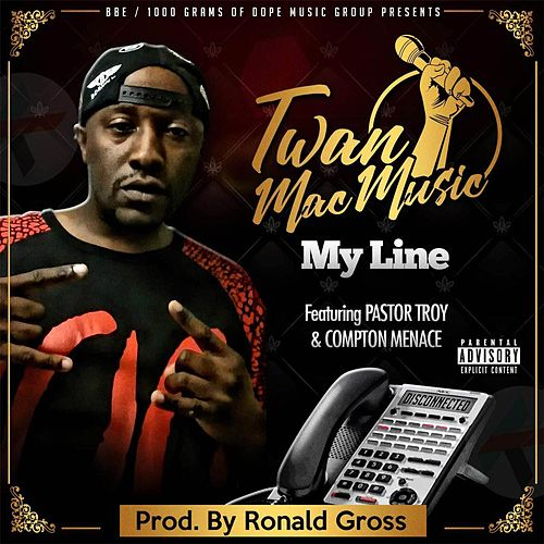My Line (feat. Pastor Troy & Compton Menace) by Twan Mac Music