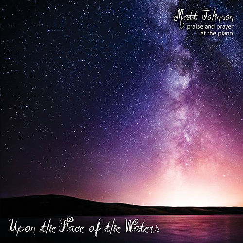 Upon the Face of the Waters by Matt Johnson