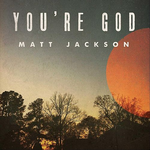 You're God (feat. Harvest) de Matt Jackson