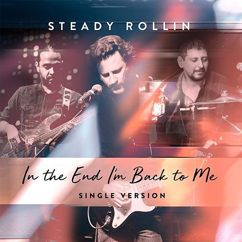 In the End I'm Back to Me by Steady Rollin'