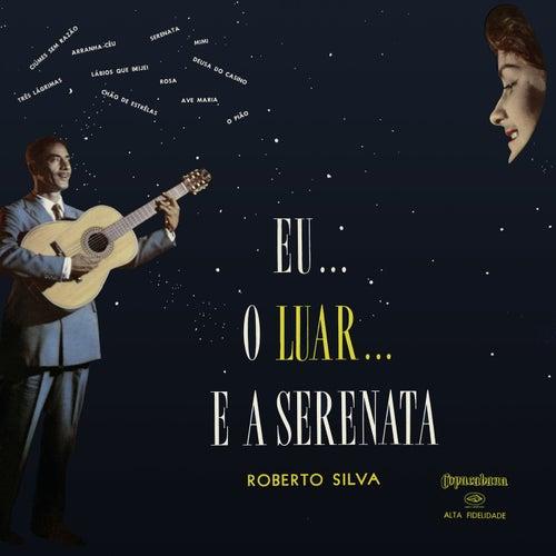 Eu... O Luar... E A Serenata de Roberto Silva
