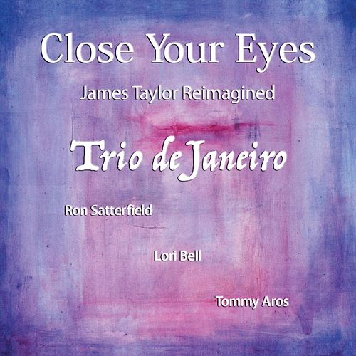 Close Your Eyes: James Taylor Reimagined by Trio de Janeiro
