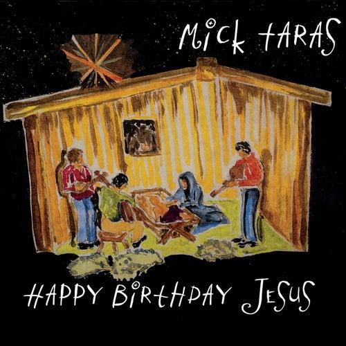 Happy Birthday Jesus by Mick Taras