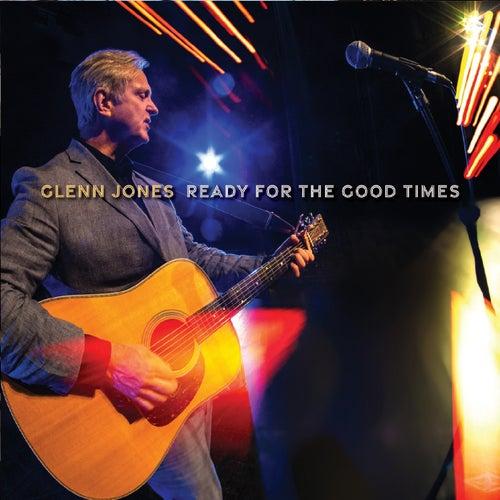 Ready for the Good Times by Glenn Jones