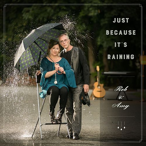 Just Because It's Raining by Rob