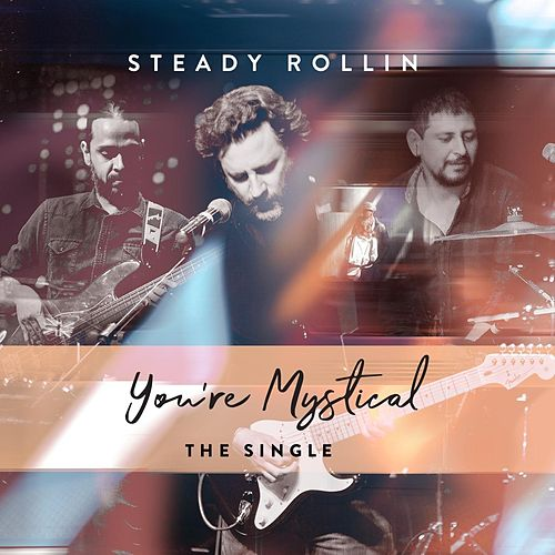 You're Mystical by Steady Rollin'