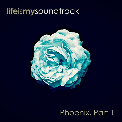 Phoenix, Pt. 1 by Life Is My Soundtrack