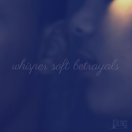 Whisper Soft Betrayals by The Silence Noise