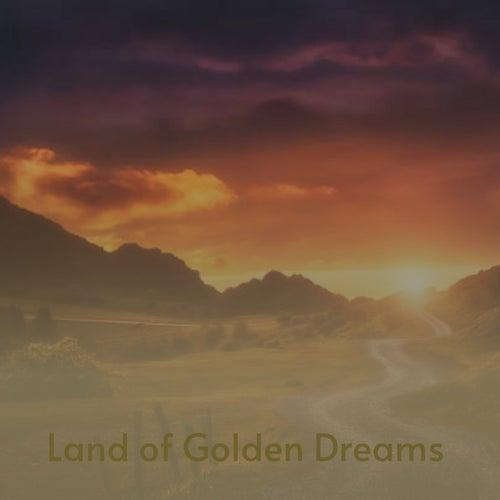 Land of Golden Dreams by Don Gibson, Loretta Lynn, Otto Brandenburg, Little Jimmy Dickens, Jim Reeves, The Browns, Webb Pierce, Eddy Arnold, Tex Ritter, Charlie Rich, Ramblin' Jack Elliott, The Stanley Brothers