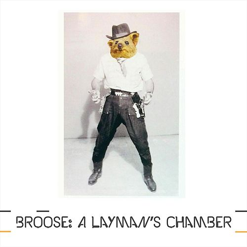Broose: A Layman's Chamber by Broose