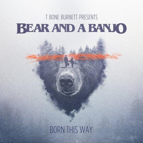 Born This Way de Bear and a Banjo