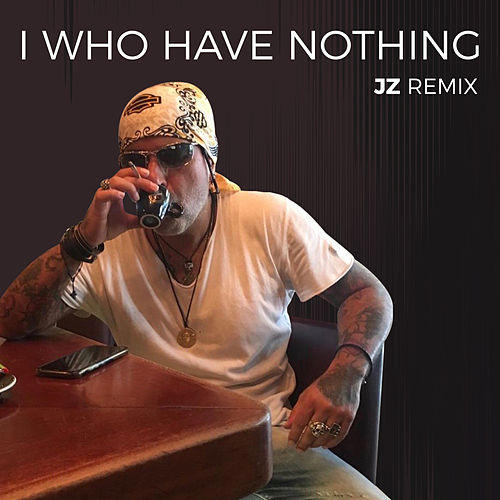 I Who Have Nothing de Jz