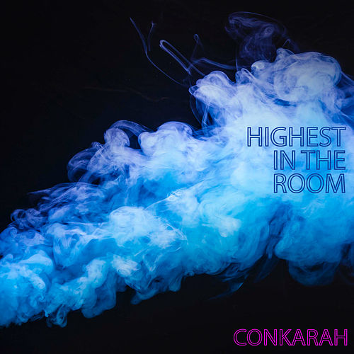 Highest In The Room by Conkarah