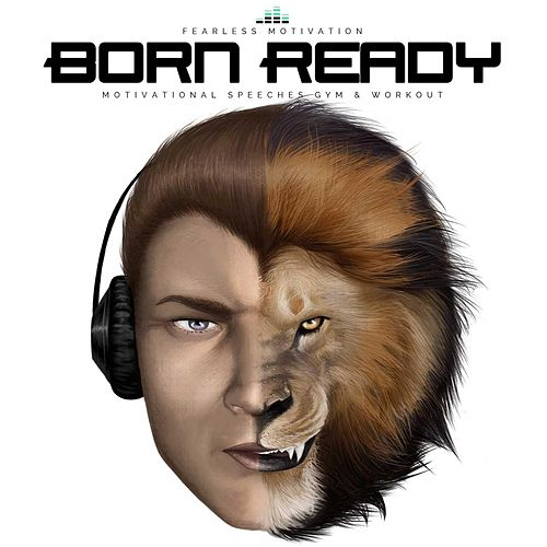 Born Ready (Motivational Speeches Gym & Workout) de Fearless Motivation